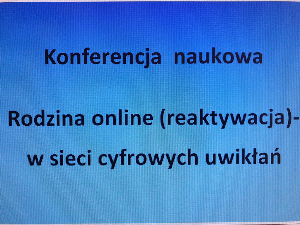 """Konferencja Naukowa """"Rodzina online (reaktywacja) – w sieci cyfrowych uwikłań"""""""